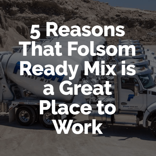 5 Reasons That Folsom Ready Mix is a Great Place to Work
